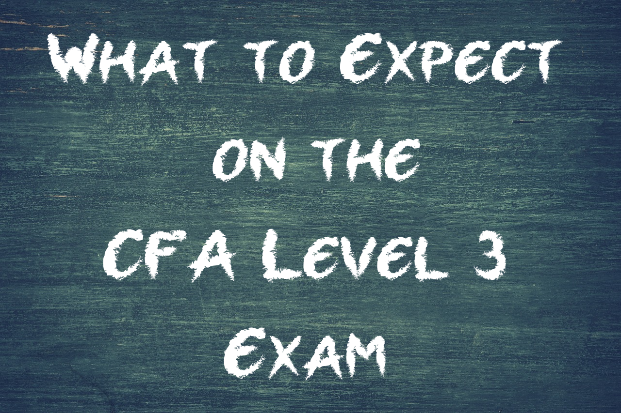 What to Expect on the #CFALevel3Exam