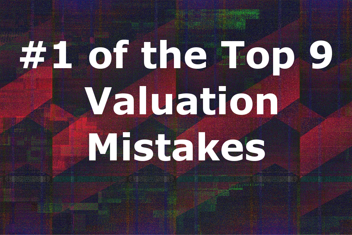 #1 of the Top 9 Valuation Mistakes: Overly Optimistic Revenue Forecasts