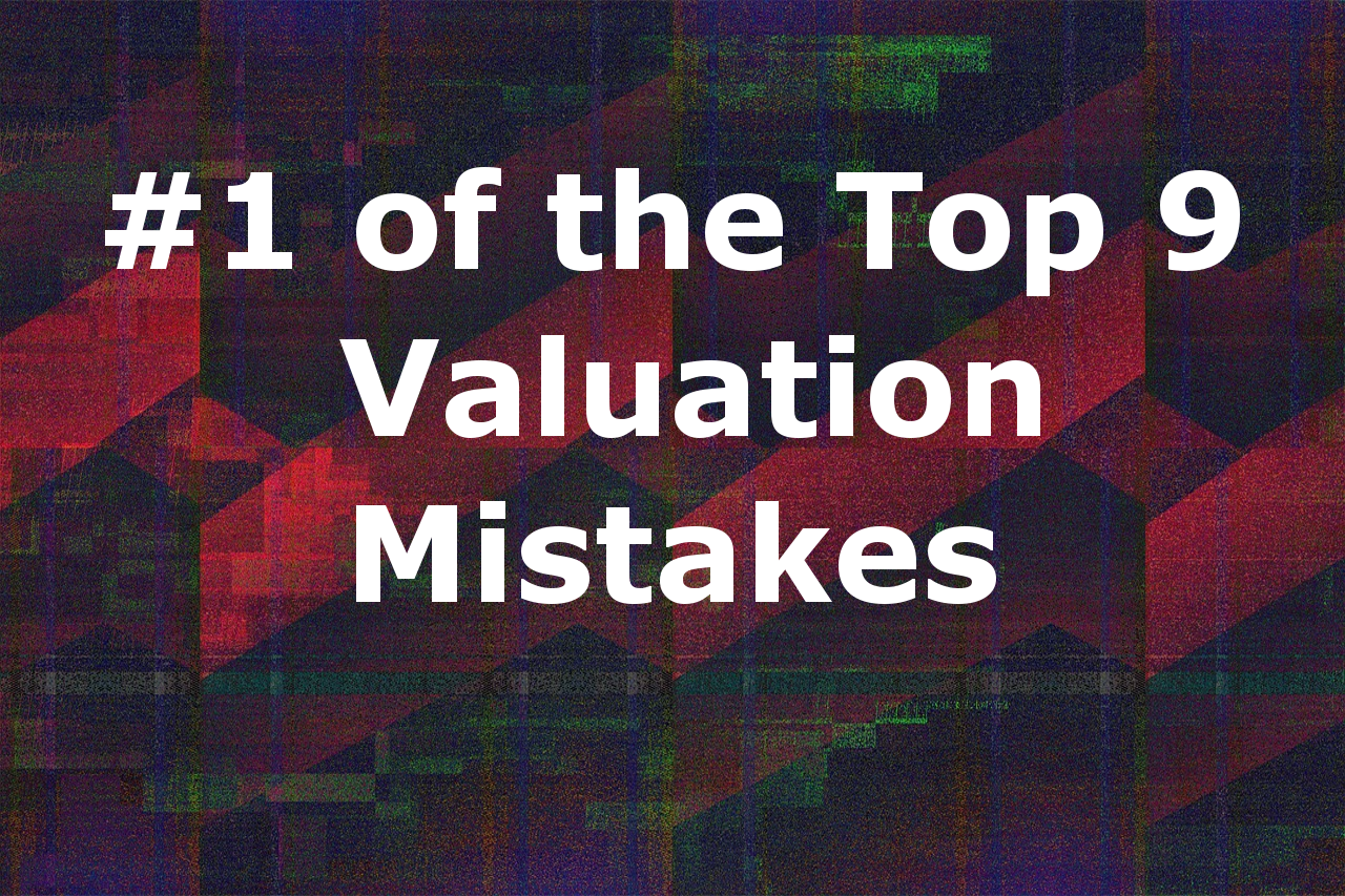 #1 of the Top 9 #ValuationMistakes