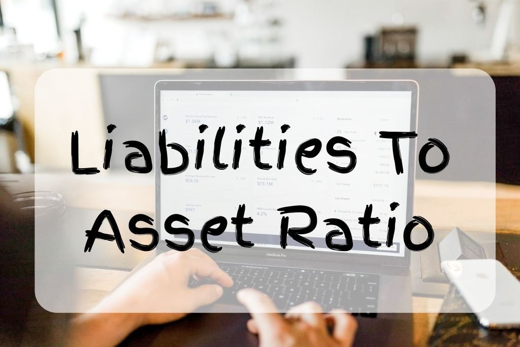 what is liabilities to asset ratio